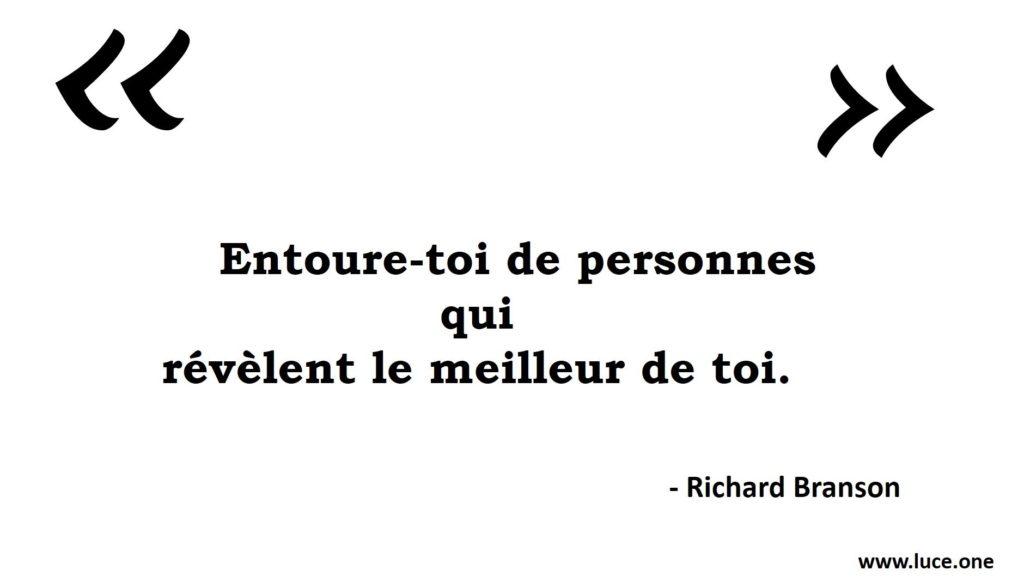 Entoure toi de personnes qui révèlent le meilleur de toi - Richard Branson