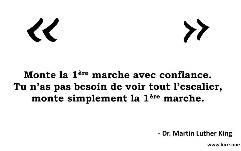 Monte la 1ère marche avec confiance - Martin Luther King