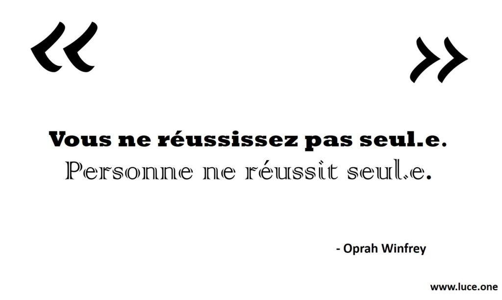 Vous ne réussissez pas seul.e - Oprah Winfrey