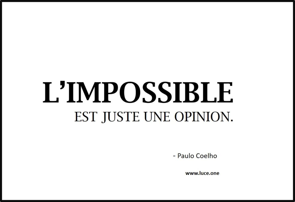 l'impossible est juste une opinion - Paulo Coelho