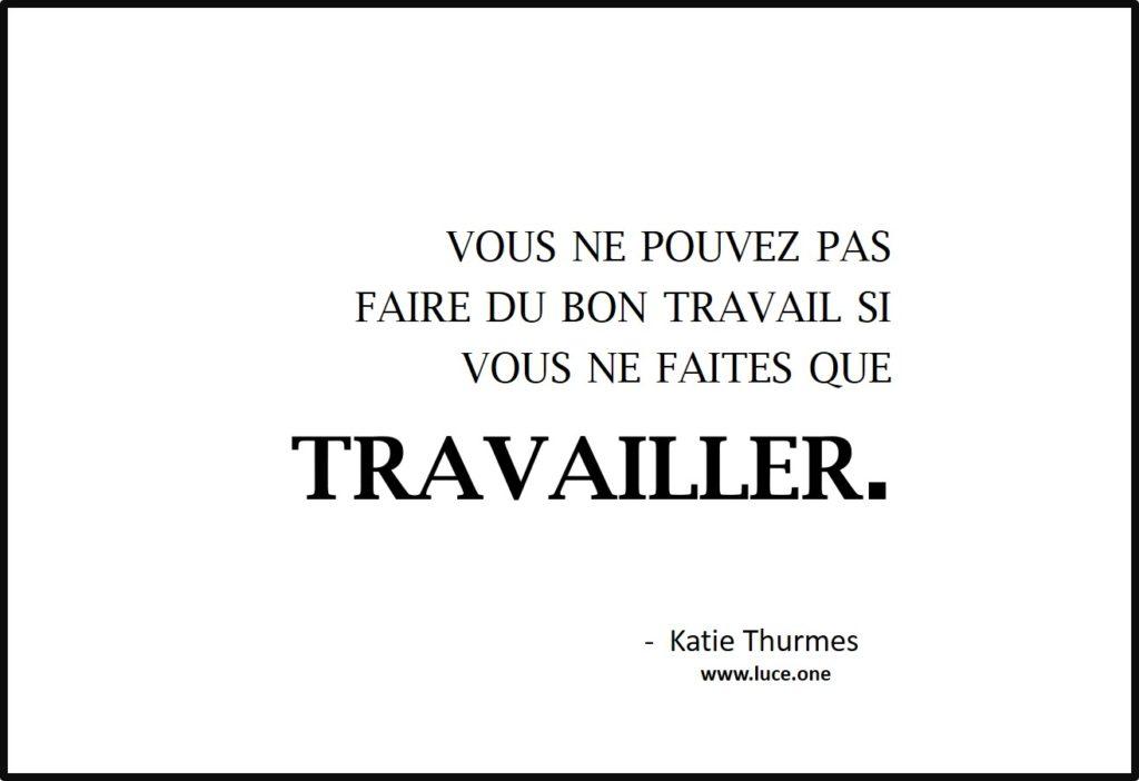 Vous ne faites que travailler - Katie Thurmes