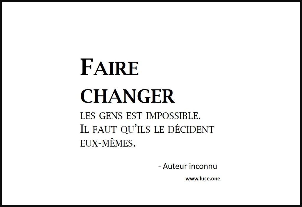 Changer les gens est impossible - auteur inconnu